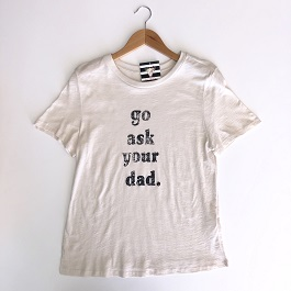 """Go Ask Your Dad"" Graphic T-Shirt"